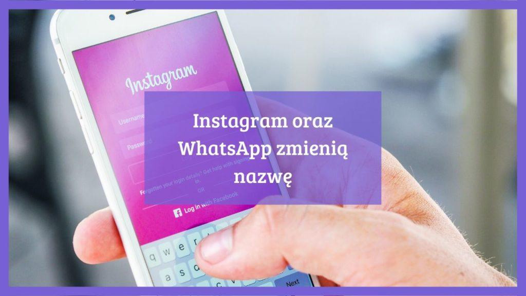 Instagram oraz WhatsApp zmienią nazwę