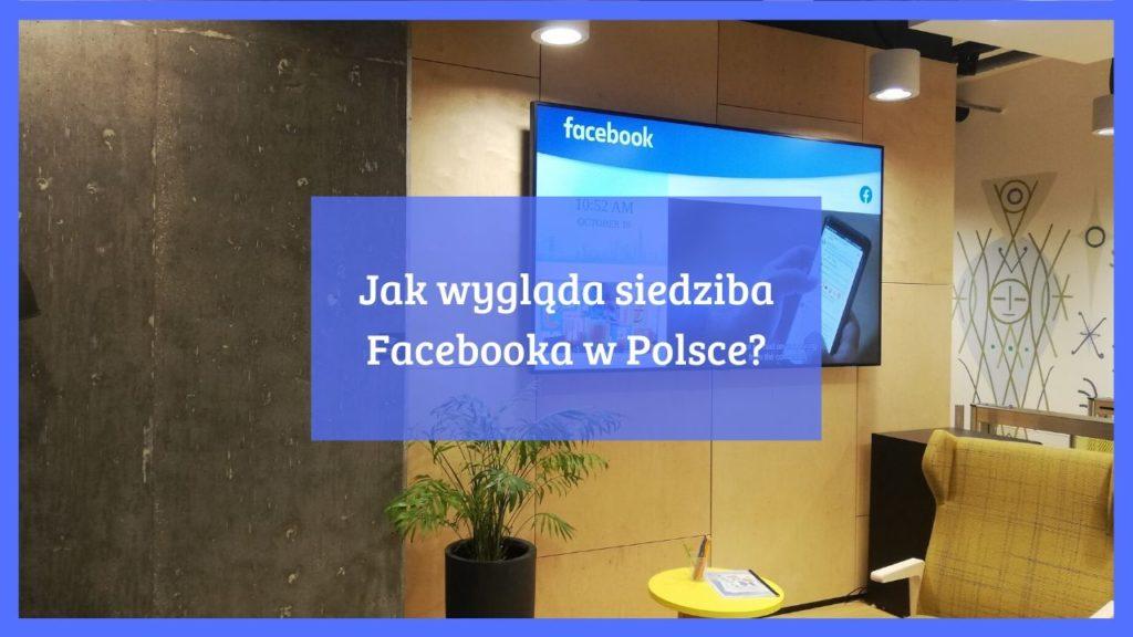 Jak wygląda siedziba Facebooka w Polsce