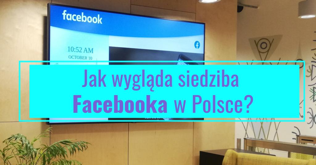 siedziba facebooka w polsce jak wyglada i czym mozna sie do niej dostac