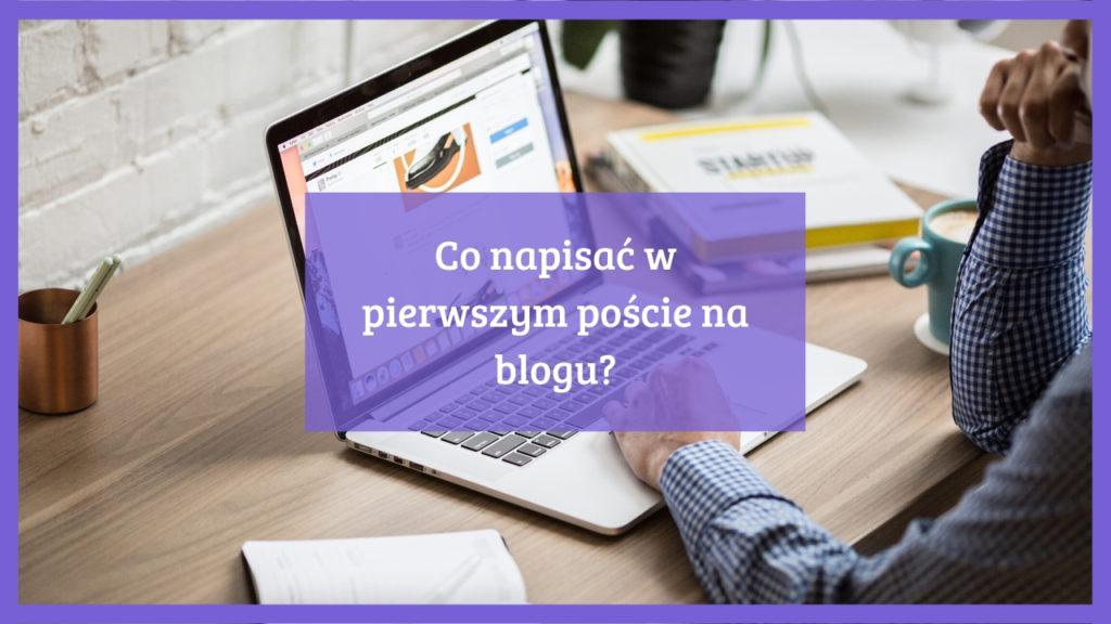 Co napisać w pierwszym poście na blogu