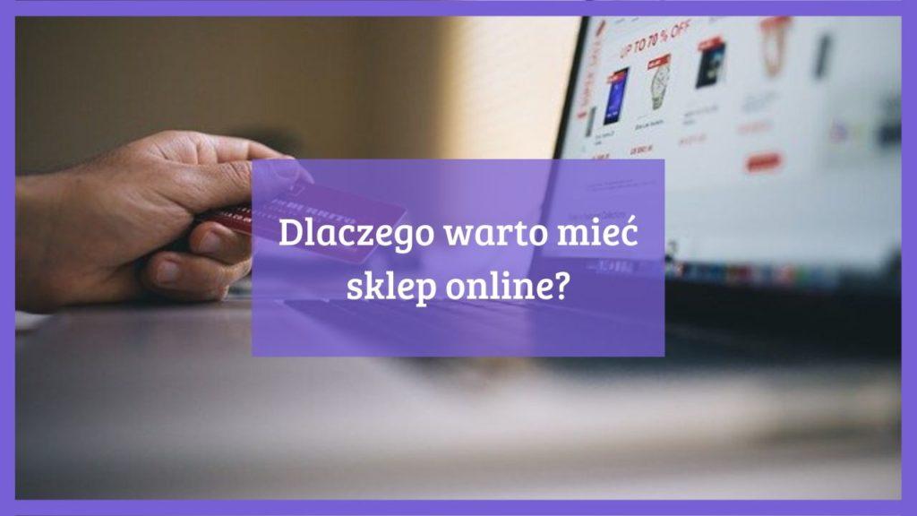 Dlaczego warto mieć sklep online