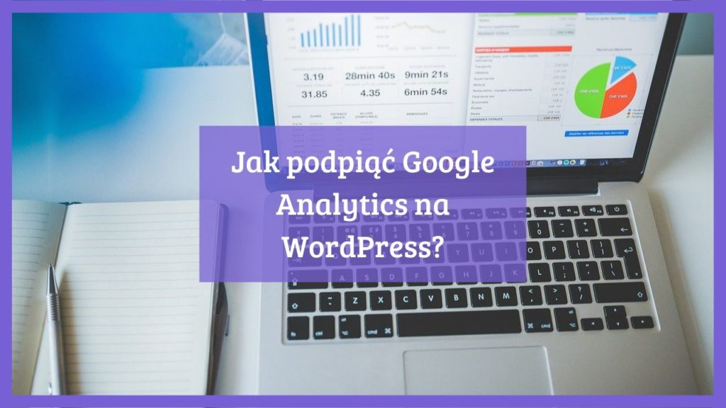 Jak podpiąć Google Analytics na WordPress