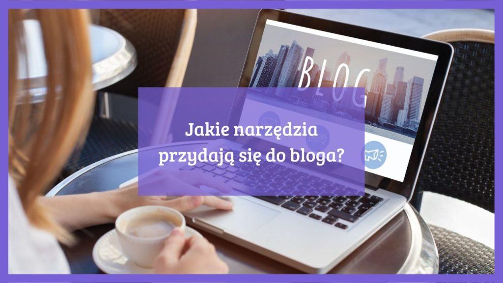 Jakie narzędzia przydają się do bloga
