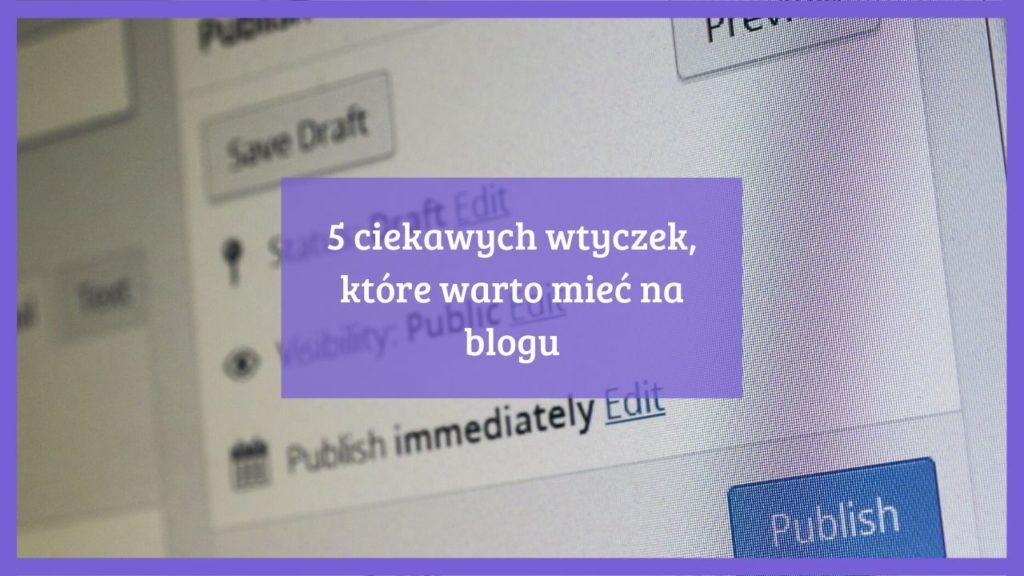 WordPress 5 ciekawych wtyczek, które warto mieć na blogu