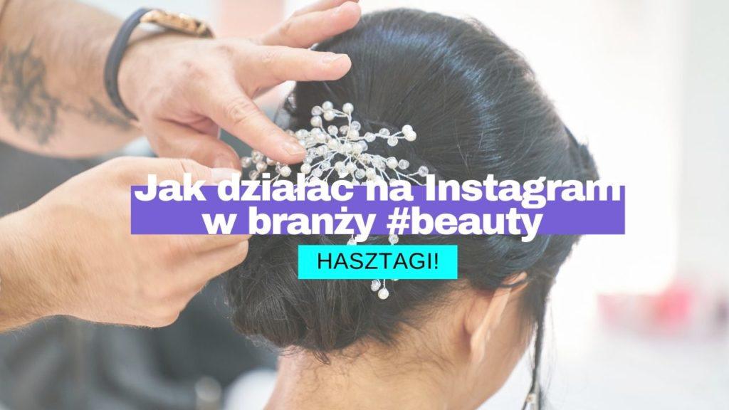 Jak działać na Instagram w branży #beauty cała prawa o hasztagach