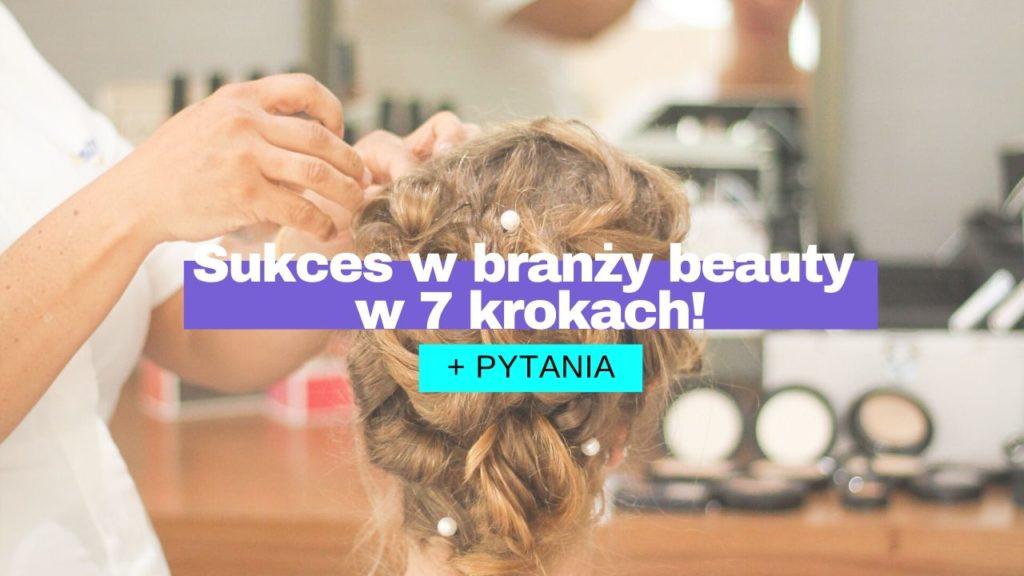 Sukces w branży beauty w 7 krokach! Najczęściej zadawane pytania przez właścicieli salonów #beauty!