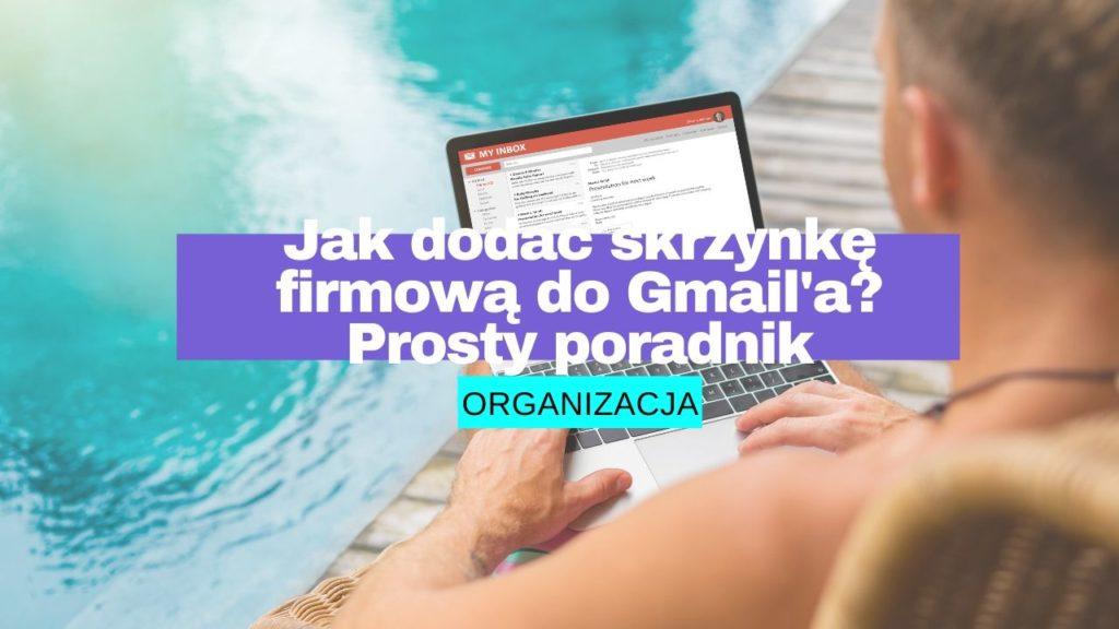 Jak dodać skrzynkę firmową do Gmail'a Prosty poradnik