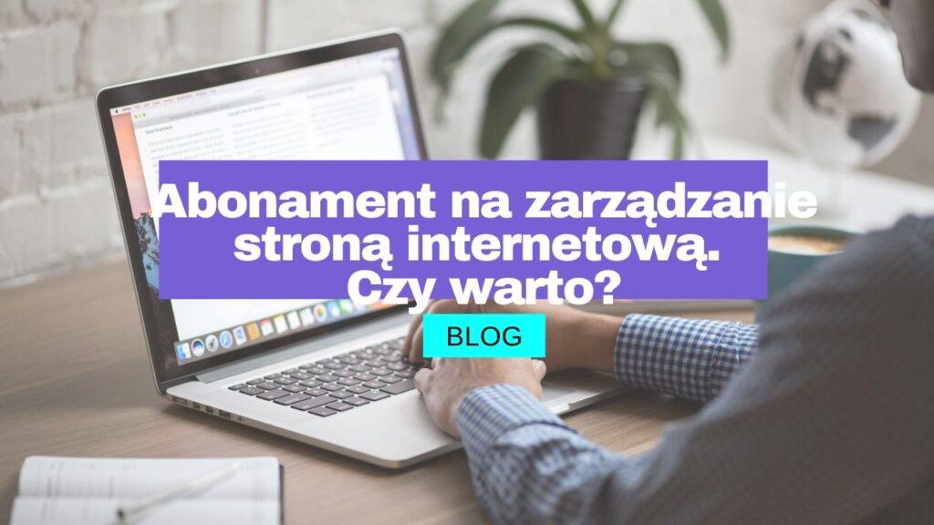 Abonament na zarządzanie stroną internetową. Czy warto