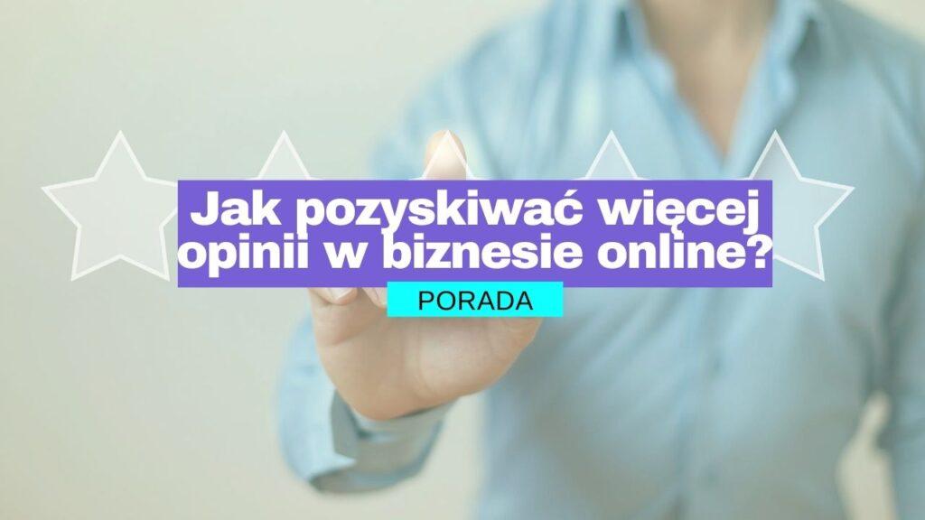 Jak pozyskiwać więcej opinii oraz rekomendacji w biznesie online