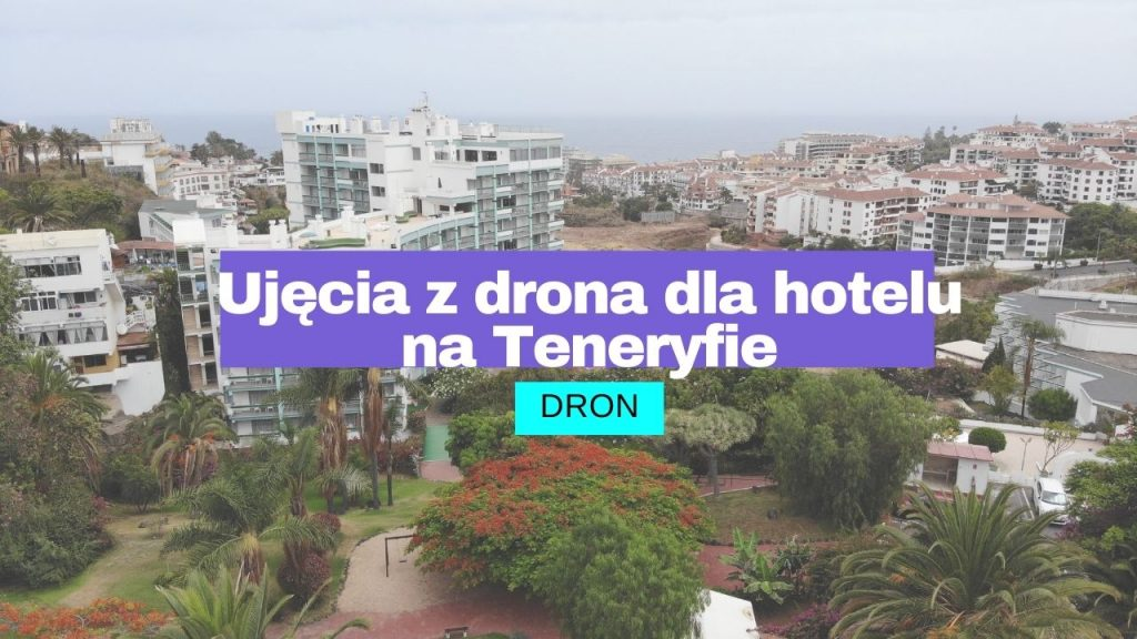 Zdjęcia z drona dla hotelu Eden na Teneryfie