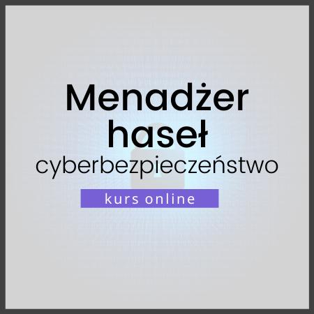 Kurs online: Menadżer haseł - zabezpiecz swoje hasła