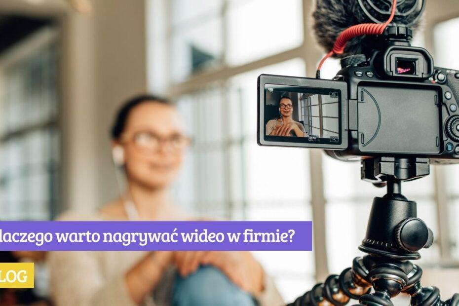 Dlaczego warto nagrywać wideo w firmie - agencja marketingowa